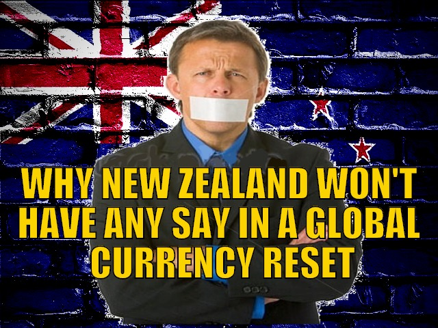 Why New Zealand Won't Have Any Say in a Global Currency Reset