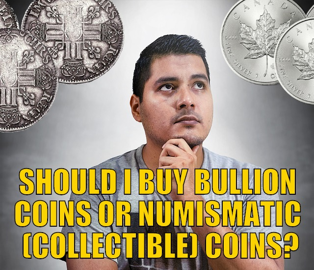Bullion or collectible coins?