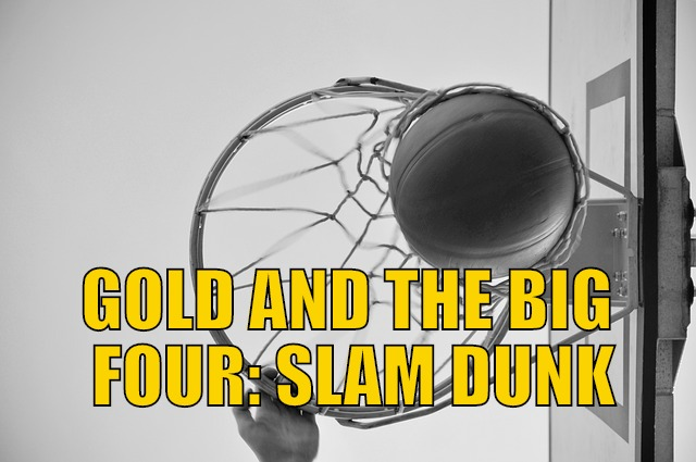 Gold And The Big Four: Slam Dunk