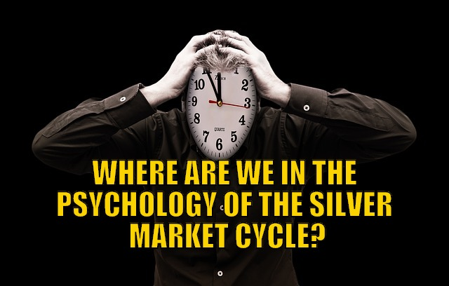 Where Are We in the Psychology of the Silver Market Cycle?