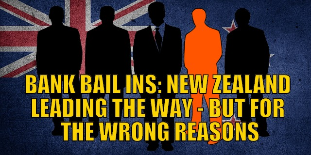 Bank Bail Ins: New Zealand Leading the Way - But for the Wrong Reasons