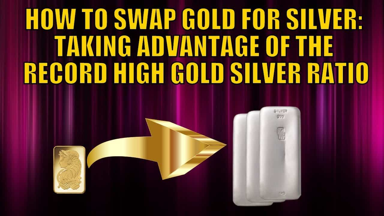 How to Swap Gold for Silver - Taking Advantage of the Record High Gold Silver Ratio