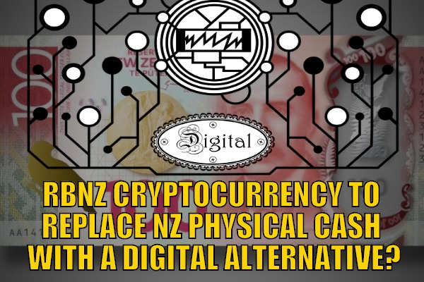 RBNZ Cryptocurrency to Replace NZ Physical Currency with a Digital Alternative?