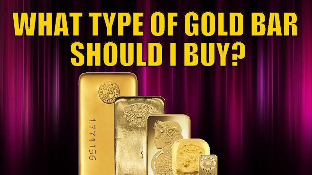 What Type Of Gold Bar Should I The