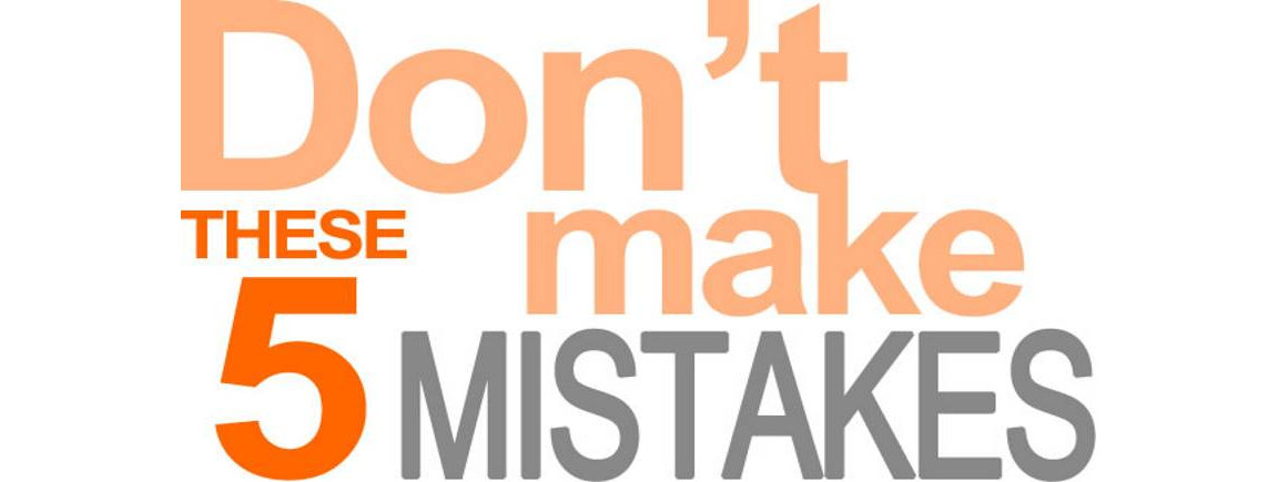 Don't Make These 5 Mistakes