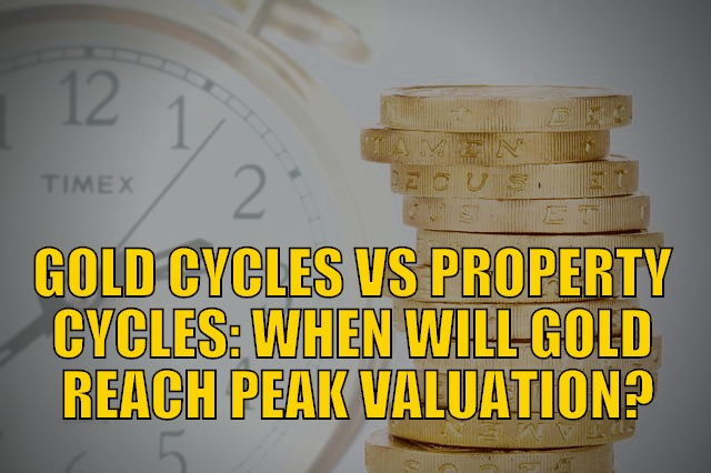 Gold Cycles vs Property Cycles: When Will Gold Reach Peak Valuation?