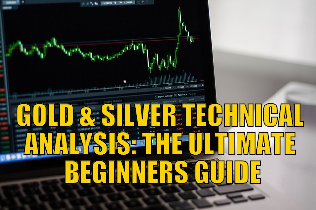 Gold and Silver Technical Analysis:The Ultimate Beginners Guide