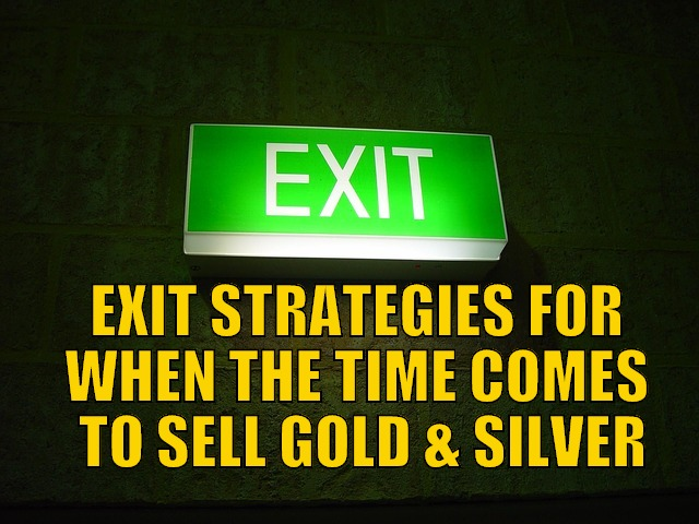 Gold and Silver Exit Strategies