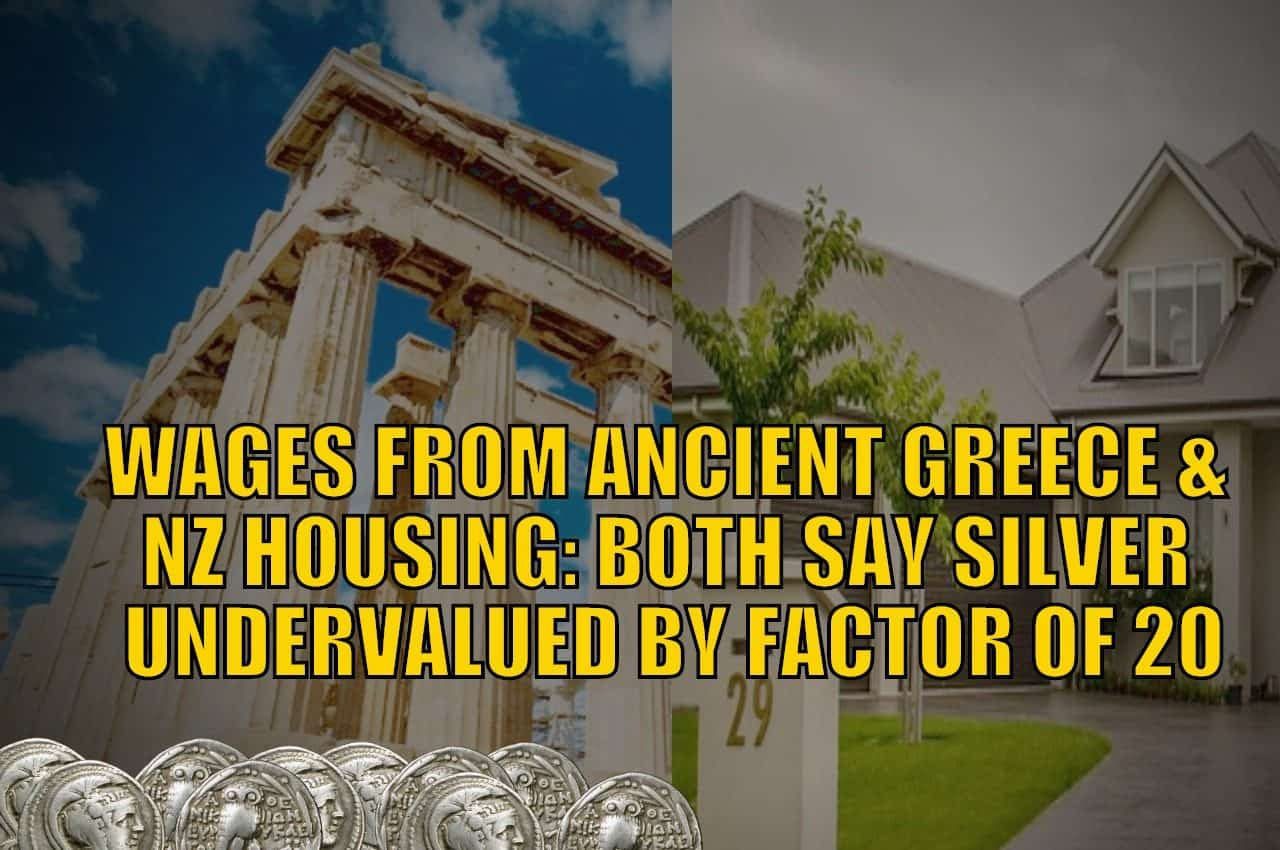 Wages from Ancient Greece and NZ Housing Both Say Silver Undervalued by a Factor of 20
